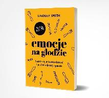 """""""Emocje na głodzie"""" - książka, który uczy jak kontrolować emocje i jeść w zdrowy sposób"""